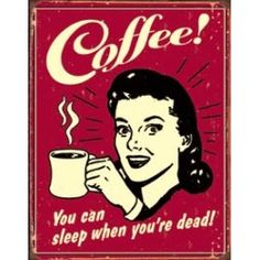 Coffee Metal Tin Sign Reproduction Funny Sleep When Your Dead B1331  These signs are made from durable tin -- your satisfaction is guaranteed. These popular, collectible signs make a Great Addition to your daily life! B ar, Dorm Room, Game Room, Kitchen, Garage, Patio ...