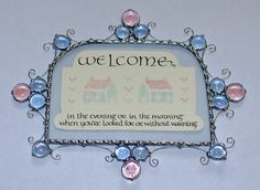 """Stained Glass Plaque """"WELCOME in the morning or in the evening... when you're looked for or without warning"""" ~ Beautiful calligraphy on embossed hand-painted paper $45"""