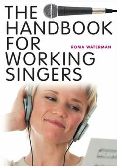 The handbook for working singers / Roma Waterman. Toledo campus. Call number : MT 893 .W38 2008