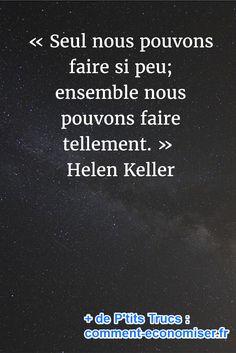 « Seul nous pouvons faire si peu; ensemble nous pouvons faire tellement. » Helen Keller Helen Keller, Cool Words, Me Quotes, Inspire, Thoughts, Inspiration, Common Sense, Other, Inspirational Quotes