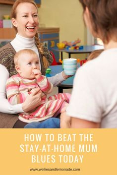 HOW TO BEAT THE  STAY-AT-HOME MUM  BLUES TODAY . Click through to read or pin now for later. Find more at http://www.welliesandlemonade.com