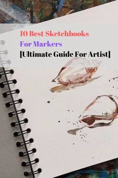 10 Best Sketchbooks For Markers [Ultimate Guide For Artists] Best Sketchbook, Sketch Paper, Passion Project, Cool Sketches, Copic Markers, Free Paper, How To Stay Motivated, Moleskine, Master Class
