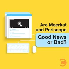 Are Meerkat and Periscope Good News or Bad