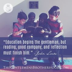 """Education begins the gentle man but reading good company and reflection must finish him."" - John Locke #gentlemenrules #thegentsbro #education #manners #reading #readingtime #readingbooks #readingspot"
