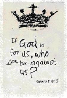 Tell me; if God is for us, who can be against us? Romans 8:31
