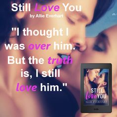 Still Love You is a standalone second chance romance by Allie Everhart.