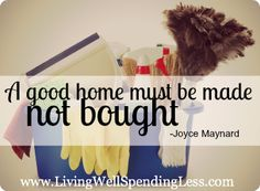 A good home must be made not bought.  So true!  #31days of living well & spending zer