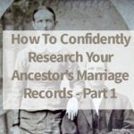 How To Confidently Research Your Ancestor's Marriage Records – Part 1
