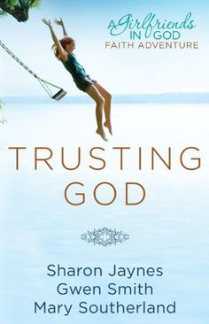 Trusting God: A Girlfriends in God Faith Adventure Sharon Jaynes, Gwen Smith, Mary Southerland  ~ planning to buy this one (it's 1/2 price at Family Christian Stores now!)