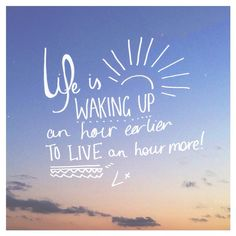 Live an hour more everyday :)