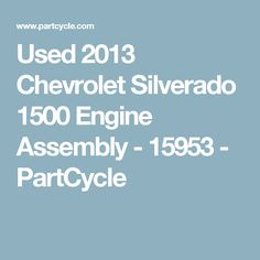 Used 2013 Chevrolet Silverado 1500 Engine Assembly - 15953 - PartCycle