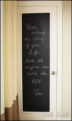 The saying is cute, but I like the idea of having a chalk board on the back of a door. Especially in a child's room. Do it on an old mirror and not straight onto the door, saves time later.