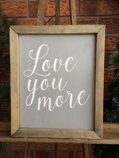 Love You More Framed painted wood sign Wood Signs Home Decor, Rustic Wood Signs, Painted Wood Signs, Hand Painted, Love You More, Gray Background, Girl Boss, Painting On Wood, Color Show