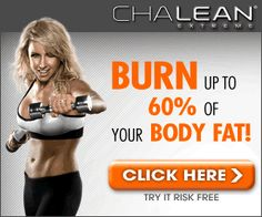 ChaLEAN Extreme®  Get ready to burn fat, boost your metabolism, and get LEAN with ChaLEAN Extreme®, my new workout system that transformed everyone in the test group with 3 simple words: MUSCLE BURNS FAT®. It's a fact. The more lean muscle you have, the more fat you burn. You can burn up to 60% of your body fat in just 3 months and see visible results every 30 days—GUARANTEED!