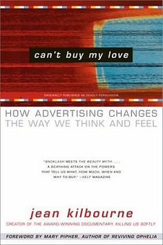 This book discusses how advertising changes how we think and feel written by feminist Jean Kilbourne. It is one of the best books I've read on this subject!