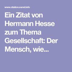 Ein Zitat von Hermann Hesse zum Thema Gesellschaft: Der Mensch, wie...