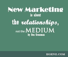 New Marketing is about the relationships, not the Medium by Ben Grossman  We also provide services such as Malaysia Website Design, Web Development Kuala Lumpur, Groupon Website, Auction Website, Ecommerce, SMS Blast Malaysia, Internet Marketing, SEO, Online Advertising Malaysia and etc. For more information, please visit our website www.Egenz.com or call us now +603-62099903. | egenz