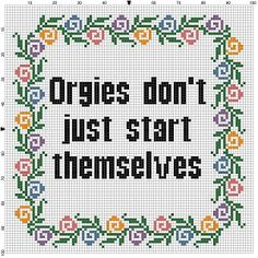 Orgies Don't Just Start Themselves... Cross Stitch Pattern - Instant Download by SnarkyArtCompany on Etsy https://www.etsy.com/listing/258475006/orgies-dont-just-start-themselves-cross