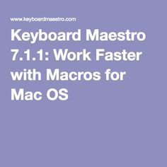Keyboard Maestro 7.1.1: Work Faster with Macros for Mac OS X