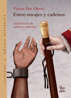 Entre encajes y cadenas: Una historia de esclavos y senoritos (Villegas Novela Historica series) (Spanish Edition): Victor Paz Otero: 9789588293691, 11/2/15