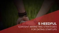 5 Heedful Content Marketing Strategies for Dating Startups http://goo.gl/U1OzzR #startups