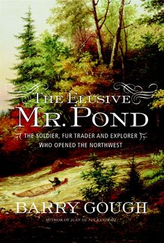 The Elusive Mr. Pond by Barry Gough, finalist for the 2015 Hubert Evans Non-Fiction Prize