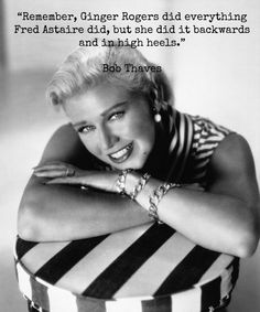 Remember, Ginger Rogers did everything Fred Astaire did, but she did it backwards and in high heels. High Heel Quotes, Heels Quotes, Ginger Rogers, A Fine Romance, Fred And Ginger, Editorial, Inspirational Quotes For Women, Inspiring Women, Fred Astaire