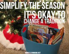 Simplify the Season - It's Okay to Change a Tradition via Clean Mama