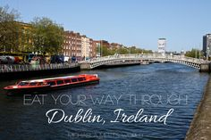 Eat your way through Dublin, Ireland! Find out the best places to eat all over the city.