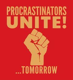 Poster | PROCRASTINATORS UNITE TO… von CreativeAngel
