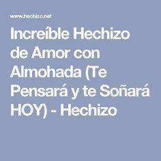 Increíble Hechizo de Amor con Almohada (Te Pensará y te Soñará HOY) - Hechizo