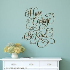 Have courage and be kind - vinyl wall decal vinyl lettering hand drawn design by OldBarnRescueCompany on Etsy https://www.etsy.com/listing/260807260/have-courage-and-be-kind-vinyl-wall