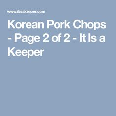 Korean Pork Chops - Page 2 of 2 - It Is a Keeper