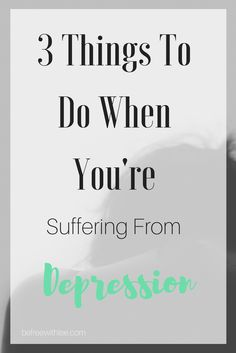 What to do when you're suffering from depression. #depression, #depressiontips, #winterblues, #positiveenergy #depressionrecovery #depressionawareness