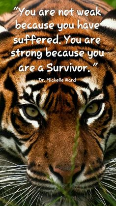 """You are not weak because you have suffered. You are strong because you are a Survivor."" - Dr. Michelle Ward"