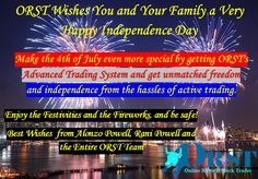 ORST wishes you and your family a very Happy #Independence #Day.  Make the 4th of July even more special by getting ORST's Advanced Trading System and get unmatched freedom and independence from the hassles of active #trading.  Enjoy the Festivities and the Fireworks, but be safe!  Best Wishes  Alonzo Powell, RaniPowell and the Entire ORST Team http://onlineroboticstocktrader.com/