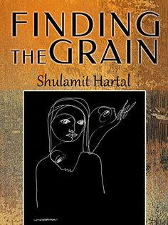 Finding The Grain: A Literary Fiction Novel by Shulamit Hartal http://www.amazon.com/dp/B00OO59A6C/ref=cm_sw_r_pi_dp_7rUKwb1220ZFS