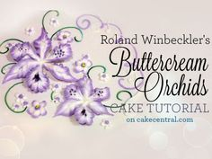 Buttercream Orchids - Tutorial - Roland Winbeckler - Cake Central