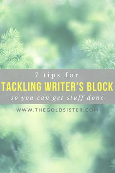 7 tips to help you tackle your writer's block, so you can start (and finish) the projects you're working on. Click through to read more >>