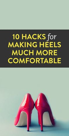 10 Hacks for Making Heels Much More Comfortable