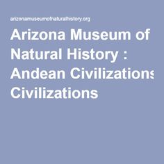 Arizona Museum of Natural History : Andean Civilizations