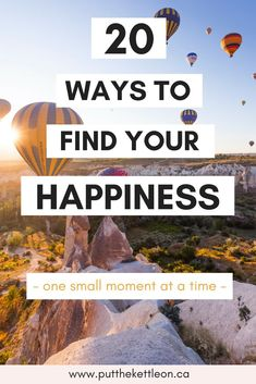 20 Ways to Find Your Happiness, one small moment at a time. Learn the simple techniques on how to be happy and discover ways to be happier now. #happiness #howtobehappy #choosehappiness #waystobehappier