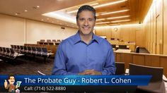 http://www.theprobateguy.com/ (714) 522-8880 The Probate Guy - Robert L. Cohen reviews - California Probate Attorney committed to helping you move through this difficult and confusing time with ease ending with the most money possible.