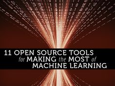 11 open source tools for making the most of machine learning - Tap the predictive power of machine learning with these diverse, easy-to-implement libraries and frameworks