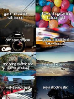 Bucket list!! Like them all expect live by the beach!! I WANT TO GO TO THE BEACH BUT NOT LIVE THERE!