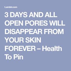 3 DAYS AND ALL OPEN PORES WILL DISAPPEAR FROM YOUR SKIN FOREVER – Health To Pin