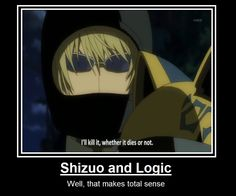 Shizuo Hewijima logic. I probably spelled his last name wrong... Darn Japanese names