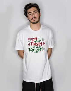 Don t Get Your Tinsel In A Tangle T Shirt – Cheap Custom Unisex T ee8b31bd0