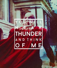 You will hear thunder and think of me.