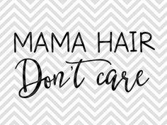 Mama Hair Don't Care Mom Life SVG file - Cut File - Cricut projects - cricut ideas - cricut explore - silhouette cameo projects - Silhouette projects by KristinAmandaDesigns